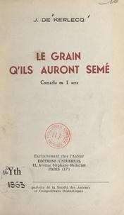 Jean de Kerlecq et  Société des auteurs et composi - Le grain qu'ils auront semé - Comédie en 1 acte diffusée pour la 1e fois le 31 mai 1954, par le Poste Parisien.
