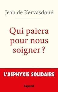 Jean DE KERVASDOUÉ - Qui paiera pour nous soigner ? - L'asphyxie solidaire.