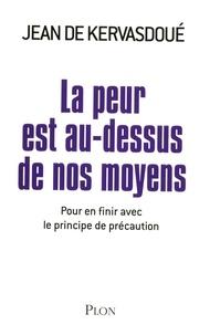 Jean de Kervasdoué - La peur est au-dessus de nos moyens - Pour en finir avec le principe de précaution.