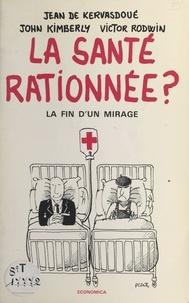 Jean de Kervasdoué et John Kimberly - La santé rationnée ?.