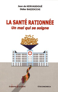 Jean de Kervasdoué et Didier Bazzocchi - La santé rationnée - Un mal qui se soigne.