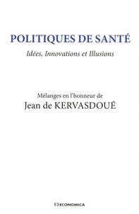 Jean de Kervasdoué - Politiques de santé : idées, innovations et illusions - Mélanges en l'honneur de Jean de Kervasdoué.