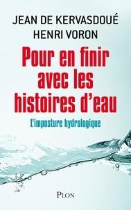 Jean de Kervasdoué et Henri Voron - Pour en finir avec les histoires d'eau - L'imposture hydrologique.