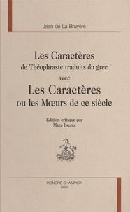 Jean de La Bruyère - Les Caractères de Théophraste traduits du grec avec Les Caractères ou les Moeurs de ce siècle.