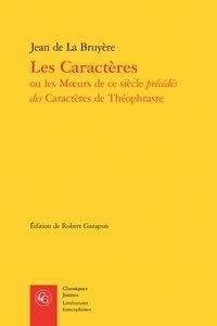 Jean de La Bruyère - Les Caractères ou les moeurs de ce siècle précédés des Caractères de Théophraste.