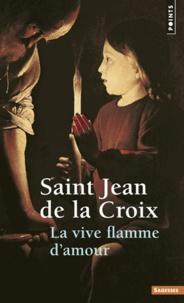 Jean de la Croix - La vive flamme d'amour.