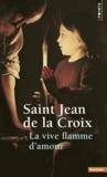 Jean de la Croix saint - La vive flamme d'amour.