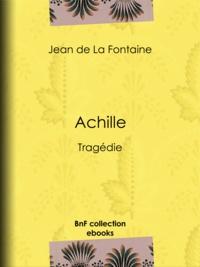 Jean De La Fontaine - Achille - Tragédie.