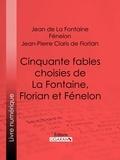 Jean de La Fontaine et  Fénelon - Cinquante fables choisies de La Fontaine, Florian et Fénelon - Spécialement expliquées et annotées pour les élèves des classes élémentaires et de toutes les écoles primaires.