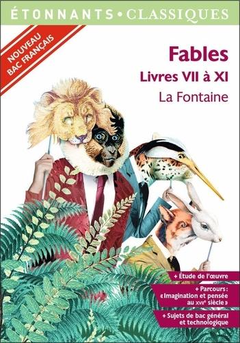 """Fables : Livres VII à XI. Programme nouveau Bac 2021 1re. Parcours """"Imagination et pensée au XVIIe siècle""""  Edition 2020"""