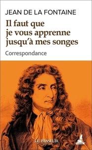 Jean de La Fontaine et Pascal Tonazzi - Il faut que je vous apprenne jusqu'à mes songes - Correspondance intégrale.