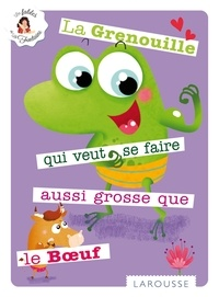 Jean de La Fontaine et Elodie Bossrez - La grenouille qui se veut faire aussi grosse que le boeuf.