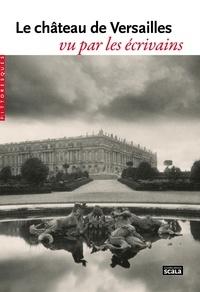 Jean de La Fontaine et Marie-Madeleine de Scudéry - Le château de Versailles vu par les écrivains.