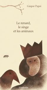 Jean de La Fontaine et Gaspar Papai - Le renard, le singe et les animaux.