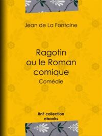 Jean De La Fontaine - Ragotin ou le Roman comique - Comédie.