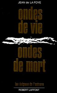 Ondes de vie, ondes de mort - Jean de La Foye |