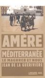 Jean de La Guérivière - Amère Méditerranée - Le Maghreb et nous.