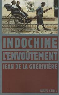 Jean de La Guérivière - Indochine, l'envoûtement.
