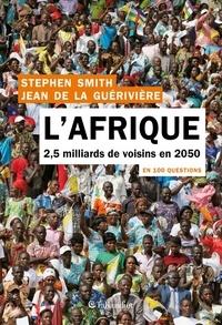 Jean De La Guérivière - L'Afrique en 100 questions - 2,5 milliards de voisins en 2050.
