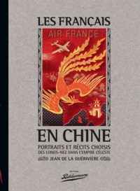 Jean de La Guérivière - Les français en Chine : portraits des longs-nez dans l'empire Céleste.