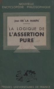 Jean de La Harpe et Emile Bréhier - La logique de l'assertion pure - Analyse des opérations fondamentales.