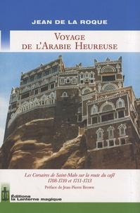 Jean de La Roque - Voyage de l'Arabie heureuse - Les Corsaires de Saint-Malo sur la route du café 1708-1710 et 1711-1713.
