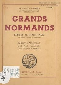 Jean de La Varende - Grands Normands - Études sentimentales : Barbey d'Aurevilly, Gustave Flaubert, Guy de Maupassant.