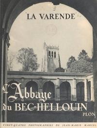 Jean de La Varende et Jean-Marie Marcel - L'abbaye du Bec-Hellouin.
