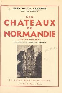 Jean de La Varende et Robert-A. Pinchon - Les châteaux de Normandie - Basse-Normandie.