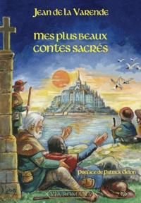 Jean de La Varende - Mes plus beaux contes sacrés.