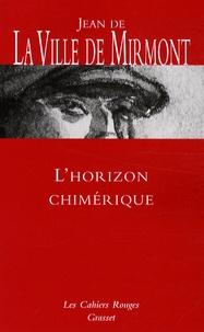 Jean de La Ville de Mirmont - L'horizon chimérique - Suivi de Les dimanches de Jean Dézert et Contes.