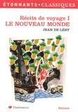 Jean de Léry - Le Nouveau Monde - Histoire d'un voyage fait en terre du Brésil.
