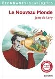 Jean de Léry - Le nouveau monde - Histoire d'un voyage fait en la terre du Brésil.