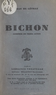 Jean de Létraz - Bichon - Comédie en trois actes.