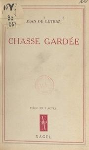 Jean de Létraz - Chasse gardée - Pièce en 3 actes.