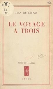Jean de Létraz - Le voyage à trois - Pièce en 4 actes.