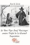 Jean de Levat - Le Bon Pape Josef Ratzinger - Ancien préfet de la (Sainte) Inquisition.