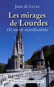 Jean de Levat - Les mirages de Lourdes.