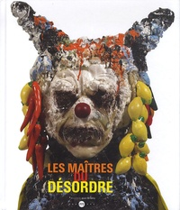 Jean de Loisy et Sandra Adam-Couralet - Les maitres du désordre.