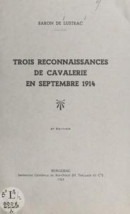 Jean de Lustrac - Trois reconnaissances de cavalerie en septembre 1914.