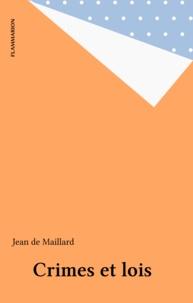Jean de Maillard - Crimes et lois - Un exposé pour comprendre, un essai pour réfléchir.