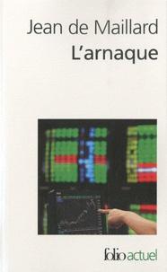 Jean de Maillard - L'arnaque - La finance au-dessus des lois et des règles.