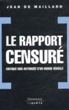 Jean de Maillard - Le rapport censuré - Critique non autorisée d'un monde déréglé.