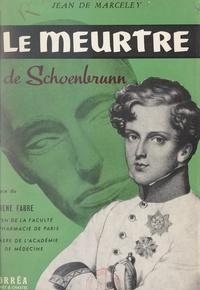 Jean de Marceley et René Fabre - Le meurtre de Schönbrunn - L'empoisonnement du duc de Reichstadt.