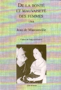 Jean de Marconville - De la bonté et de la mauvaiseté des femmes, 1564.