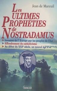 Jean de Mareuil - Les ultimes prophéties de Nostradamus - Invasion de l'Europe par les peuples de l'Est. Effondrement du catholicisme. Au début du XXIe siècle, un nouvel âge d'or.