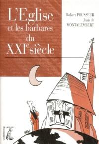 Jean de Montalembert et Robert Pousseur - L'Église et les barbares du XXIe siècle.