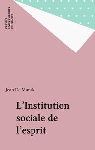 Jean de Munck - L'INSTITUTION SOCIALE DE L'ESPRIT. - Nouvelles approches de la raison.
