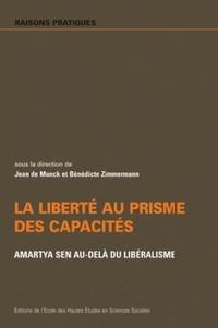 Jean de Munck et Bénédicte Zimmermann - La liberté au prisme des capacités - Amartya Sen au-delà du libéralisme.