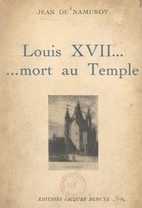 """Jean de Namuroy - Louis XVII... mort au Temple - Pages détachées de """"Louis XVII contre les faux Dauphins""""."""